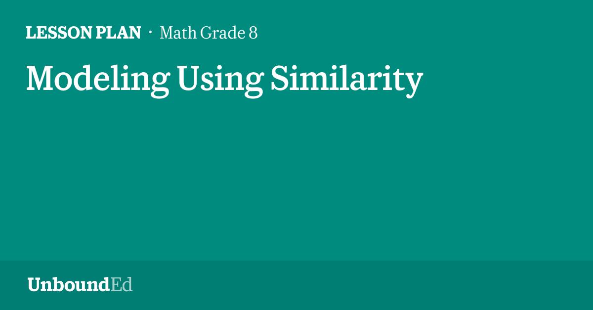 MATH G8: Modeling Using Similarity