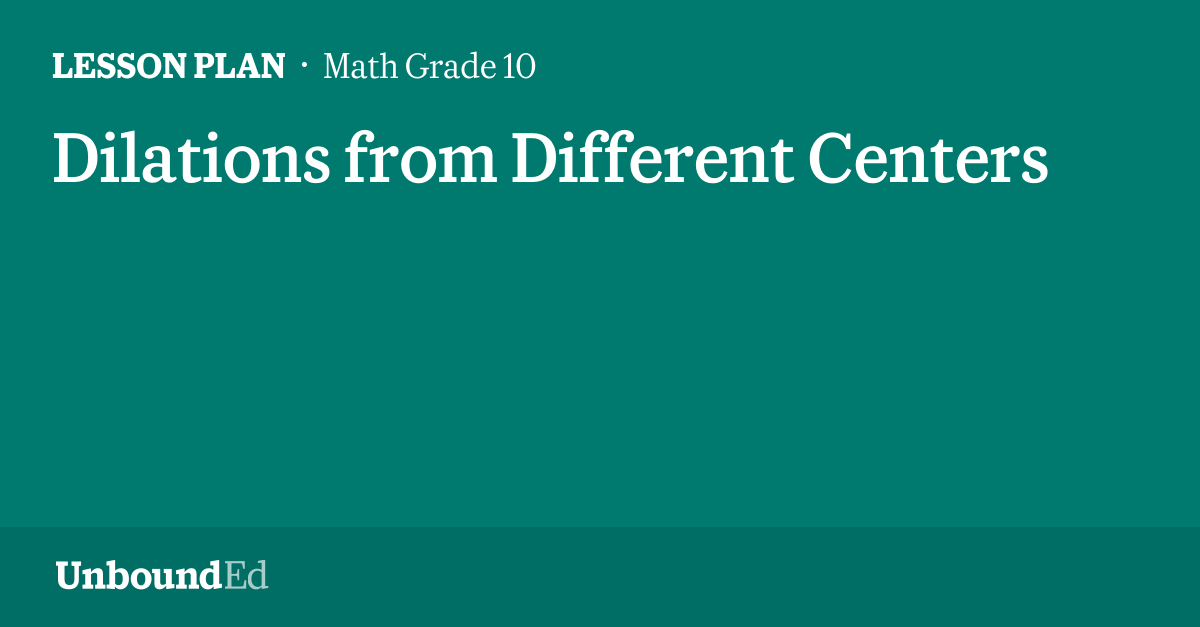 MATH G10: Dilations from Different Centers