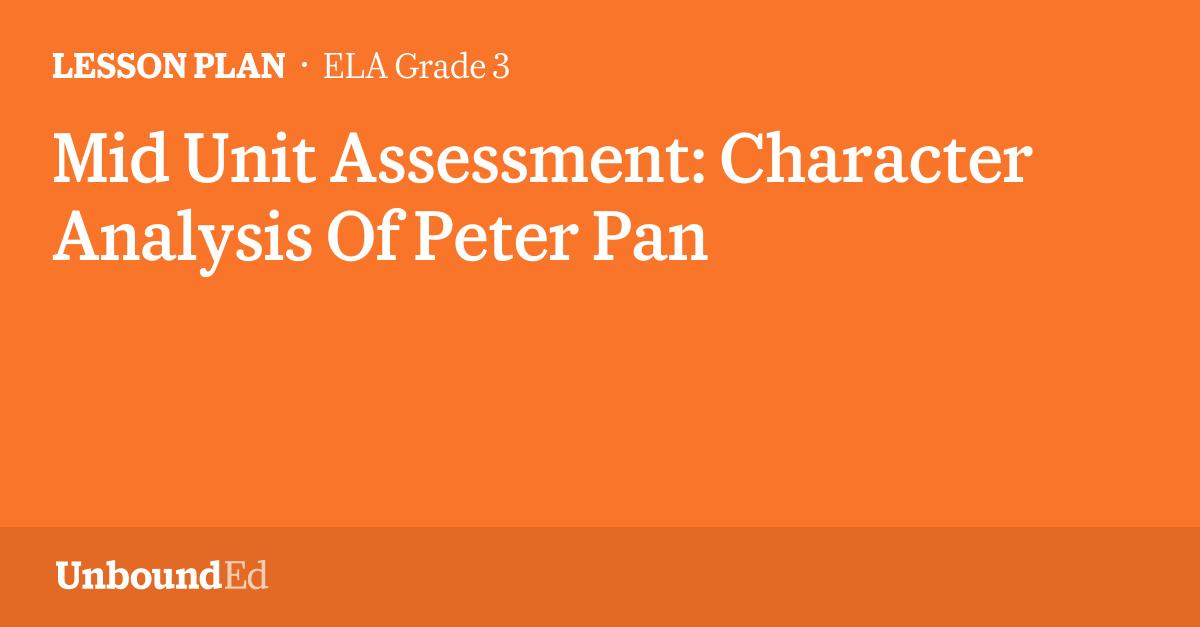 ELA G3: Mid Unit Assessment: Character Analysis Of Peter Pan