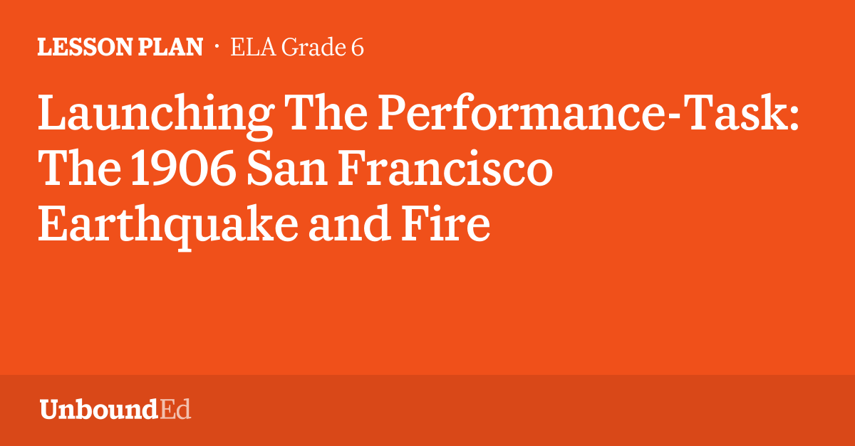 ela g6 launching the performance task the 1906 san francisco earthquake and fire